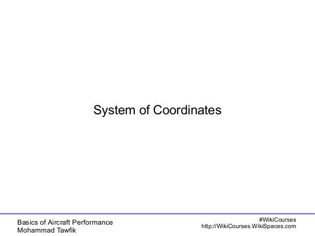 System of Coordinates  Basics of Aircraft Performance  Mohammad Tawfik  #WikiCourses  http://WikiCourses.WikiSpaces.com
