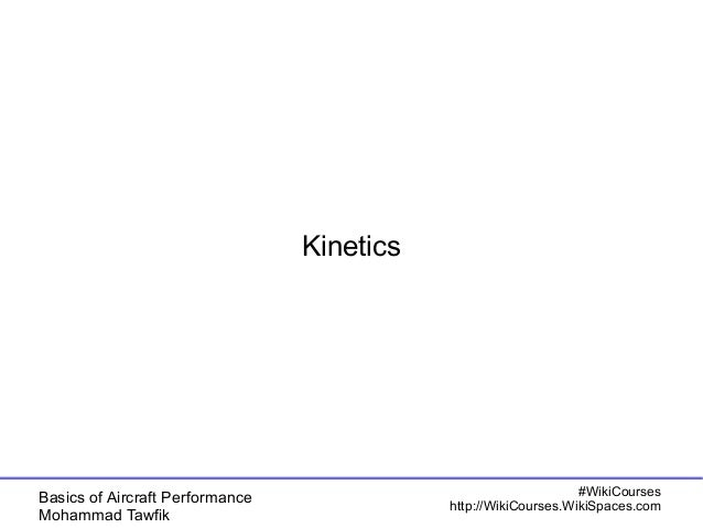 Basics of Aircraft Performance  Mohammad Tawfik  #WikiCourses  http://WikiCourses.WikiSpaces.com  Kinetics