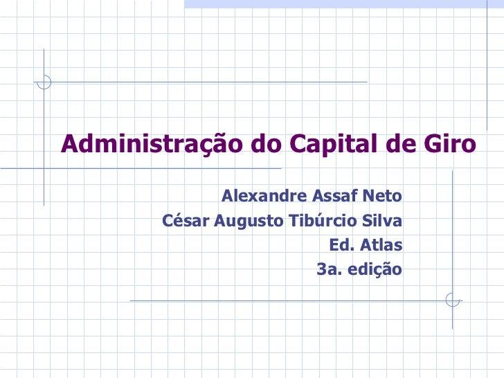 Administração do Capital de Giro              Alexandre Assaf Neto       César Augusto Tibúrcio Silva                     ...