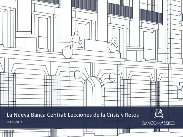 La Nueva Banca Central: Lecciones de la Crisis y Retos<br />Julio, 2011<br />