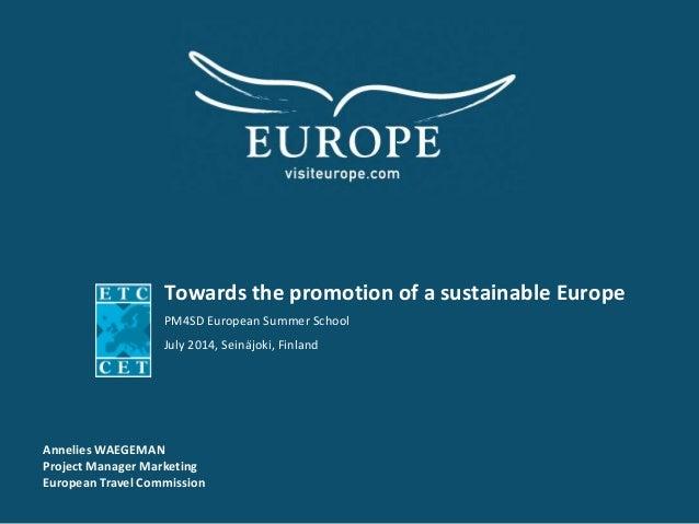 Towards the promotion of a sustainable Europe PM4SD European Summer School July 2014, Seinäjoki, Finland Annelies WAEGEMAN...
