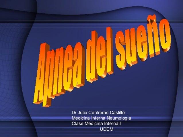 Dr Julio Contreras CastilloMedicina Interna NeumologiaClase Medicina Interna I              UDEM