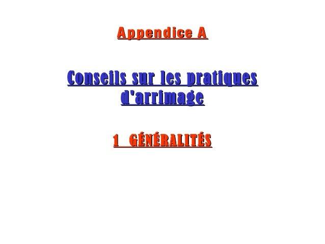 Appendice AAppendice A Conseils sur les pratiquesConseils sur les pratiques d'arrimaged'arrimage 1 GÉNÉRALITÉS1 GÉNÉRALITÉS