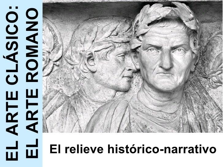 El relieve histórico-narrativo EL ARTE CLÁSICO: EL ARTE ROMANO