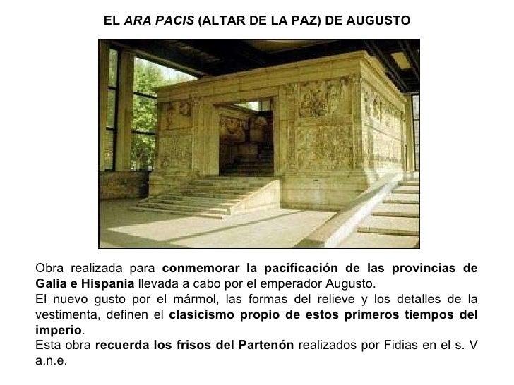 EL  ARA PACIS  (ALTAR DE LA PAZ) DE AUGUSTO Obra realizada para  conmemorar la pacificación de las provincias de Galia e H...