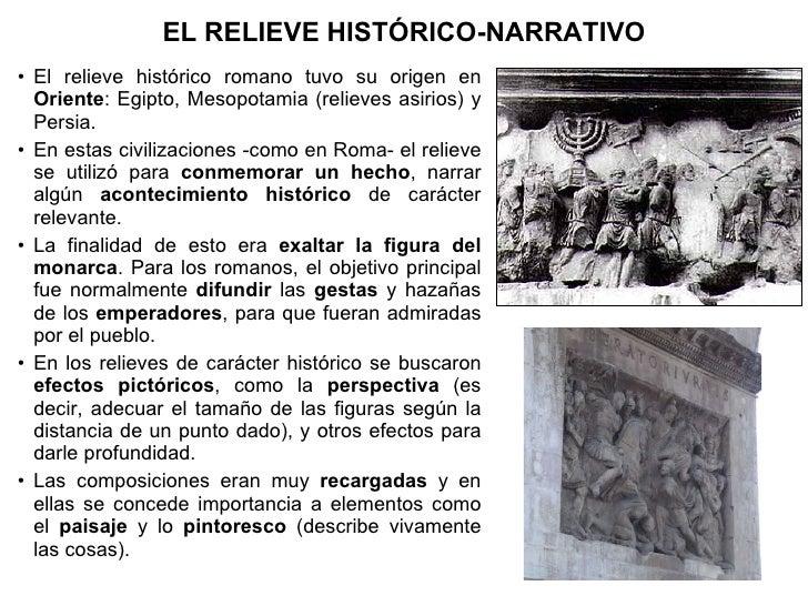 <ul><li>El relieve histórico romano tuvo su origen en  Oriente : Egipto, Mesopotamia (relieves asirios) y Persia. </li></u...
