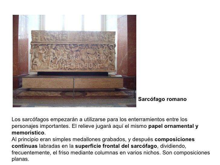 Sarcófago romano Los sarcófagos empezarán a utilizarse para los enterramientos entre los personajes importantes. El reliev...