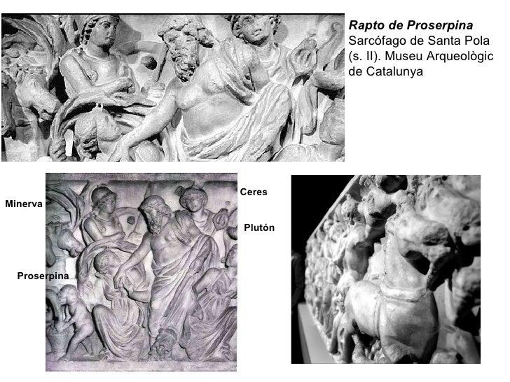 Rapto de Proserpina Sarcófago de Santa Pola (s. II). Museu Arqueològic de Catalunya Ceres Plutón Proserpina Minerva