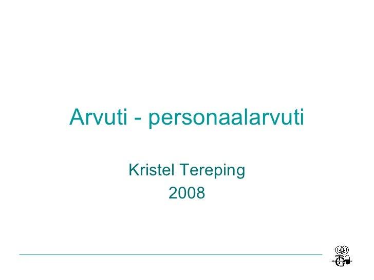 Arvuti - personaalarvuti Kristel Tereping 2008