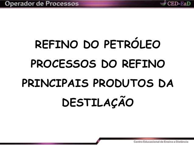 REFINO DO PETRÓLEO PROCESSOS DO REFINO PRINCIPAIS PRODUTOS DA DESTILAÇÃO