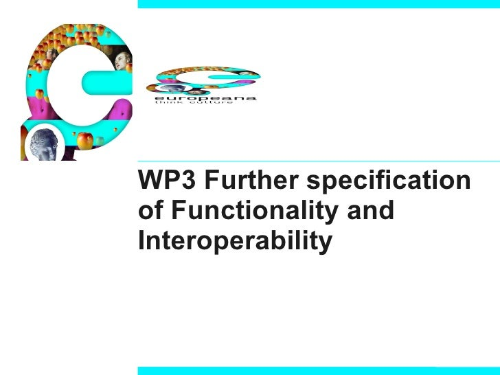 WP3 Further specification of Functionality and Interoperability