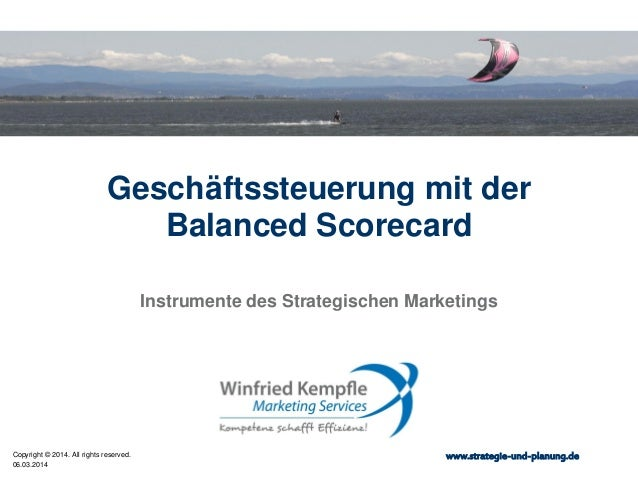 Geschäftssteuerung mit der Balanced Scorecard Instrumente des Strategischen Marketings  Copyright © 2014. All rights reser...