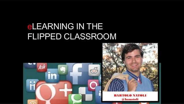 eLEARNING IN THE FLIPPED CLASSROOM  BARTOLO NATOLI @banatoli
