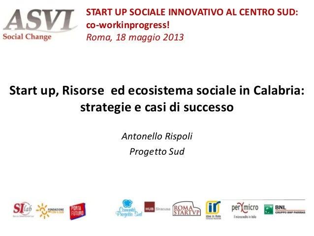 Start up, Risorse ed ecosistema sociale in Calabria:strategie e casi di successoAntonello RispoliProgetto SudSTART UP SOCI...