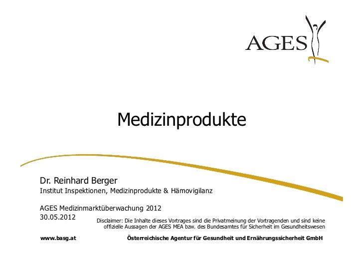 MedizinprodukteDr. Reinhard BergerInstitut Inspektionen, Medizinprodukte & HämovigilanzAGES Medizinmarktüberwachung 201230...