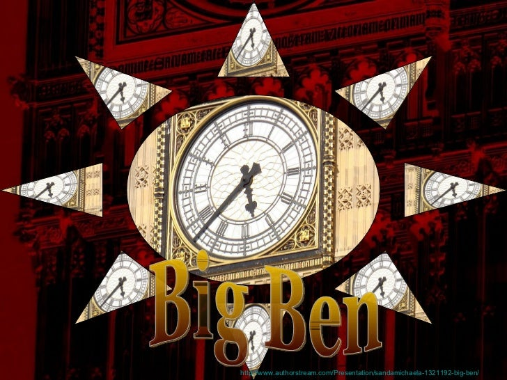 Big Ben http://www.authorstream.com/Presentation/sandamichaela-1321192-big-ben/