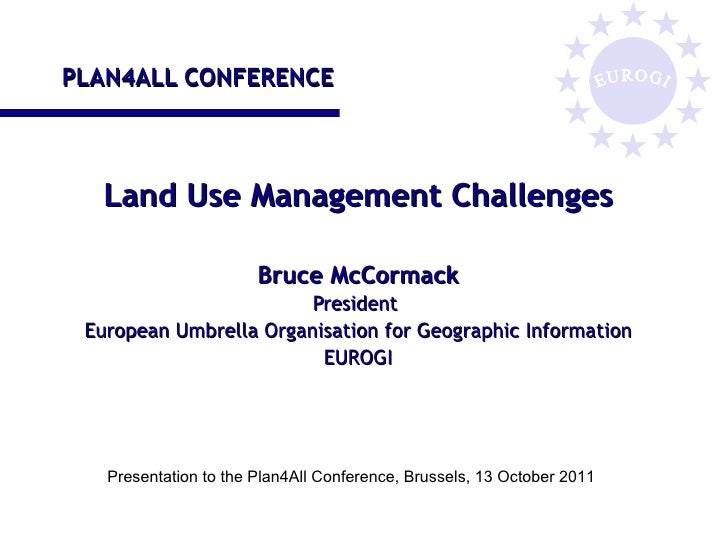 PLAN4ALL CONFERENCE Land Use Management Challenges Bruce McCormack President  European Umbrella Organisation for Geographi...