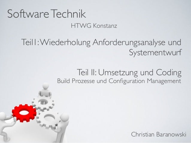 SoftwareTechnik Christian Baranowski HTWG Konstanz Teil1:Wiederholung Anforderungsanalyse und Systementwurf Teil II: Umset...