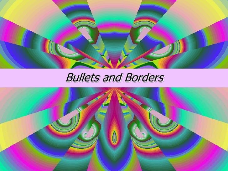 Bullets and Borders<br />