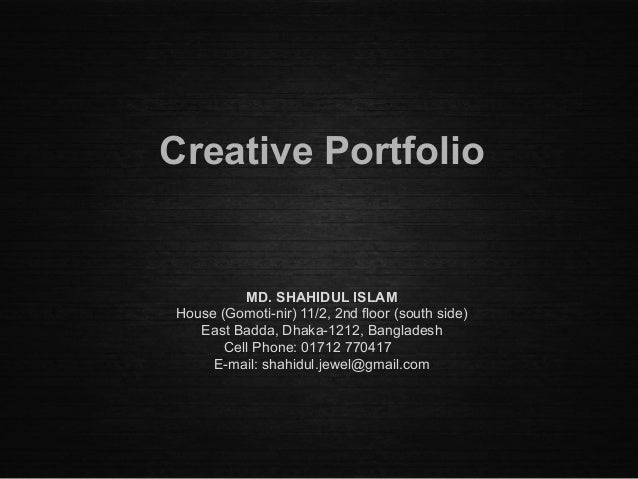 Creative Portfolio MD. SHAHIDUL ISLAM House (Gomoti-nir) 11/2, 2nd floor (south side) East Badda, Dhaka-1212, Bangladesh C...