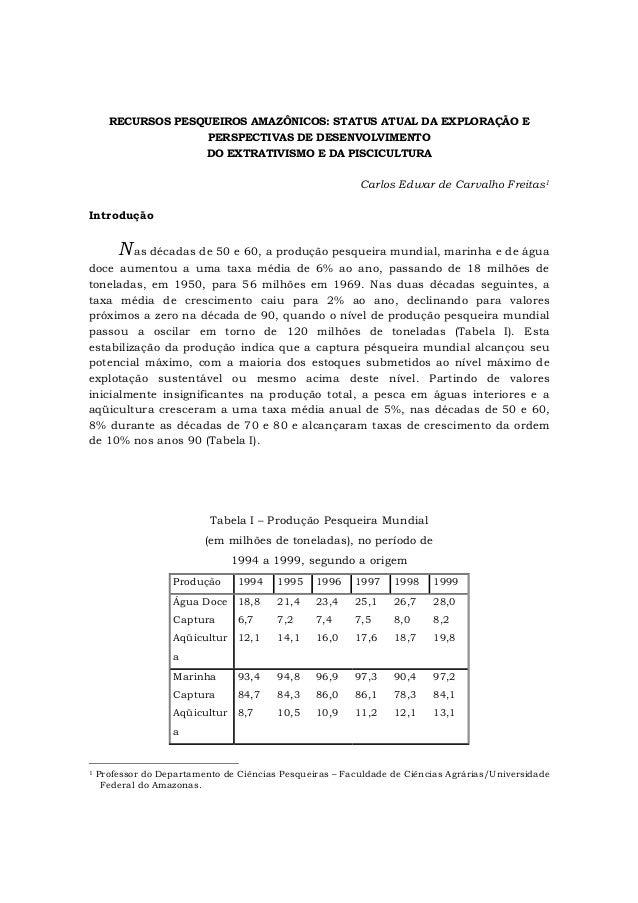 RECURSOS PESQUEIROS AMAZÔNICOS: STATUS ATUAL DA EXPLORAÇÃO E PERSPECTIVAS DE DESENVOLVIMENTO DO EXTRATIVISMO E DA PISCICUL...