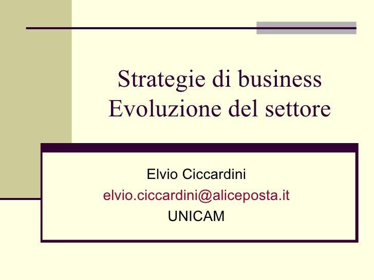 Strategie di business Evoluzione del settore Elvio Ciccardini [email_address] UNICAM