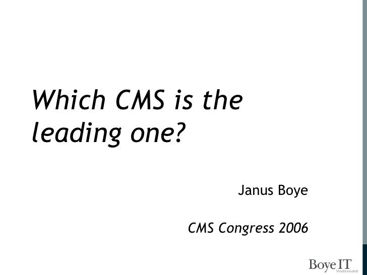 Which CMS is the leading one? Janus Boye CMS Congress 2006