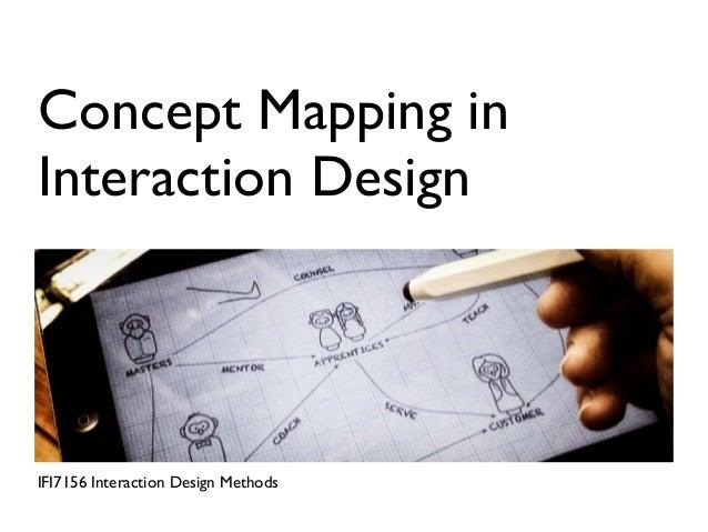 Concept Mapping inInteraction DesignIFI7156 Interaction Design Methods