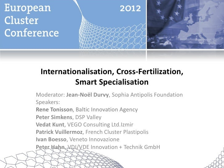 Internationalisation, Cross-Fertilization,           Smart SpecialisationModerator: Jean-Noël Durvy, Sophia Antipolis Foun...