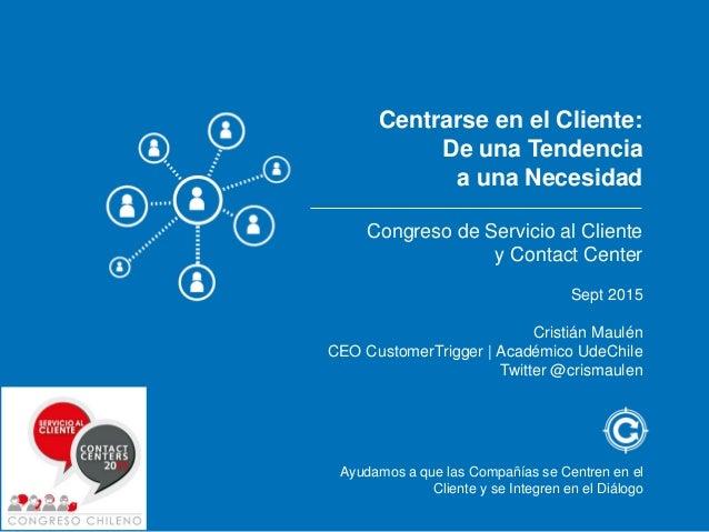 Ayudamos a que las Compañías se Centren en el Cliente y se Integren en el Diálogo Centrarse en el Cliente: De una Tendenci...
