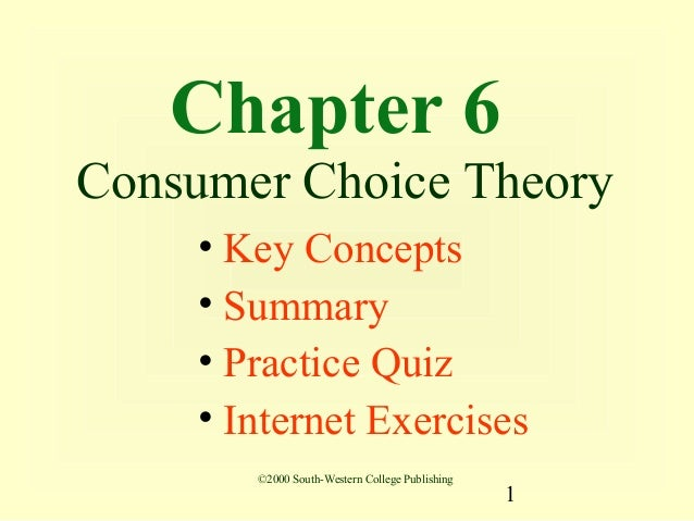 Chapter 6Consumer Choice Theory    • Key Concepts    • Summary    • Practice Quiz    • Internet Exercises       ©2000 Sout...