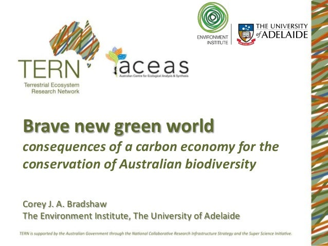 Brave new green worldconsequences of a carbon economy for theconservation of Australian biodiversityCorey J. A. BradshawTh...