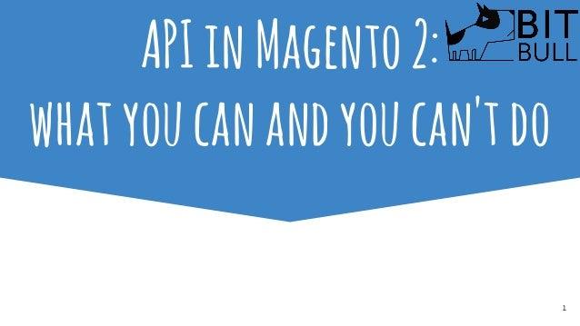 1 APIinMagento2: whatyoucanandyoucan'tdo