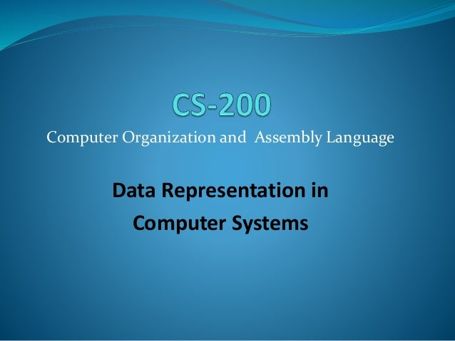 Computer Organization and Assembly Language Data Representation in Computer Systems