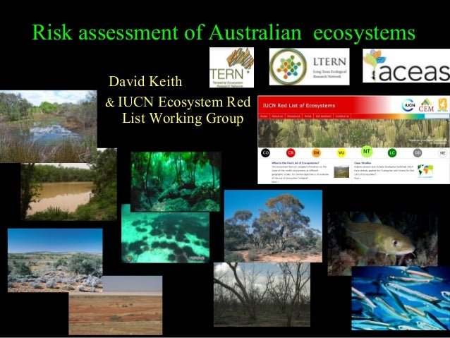Risk assessment of Australian ecosystems       David Keith       & IUCN Ecosystem Red          List Working Group