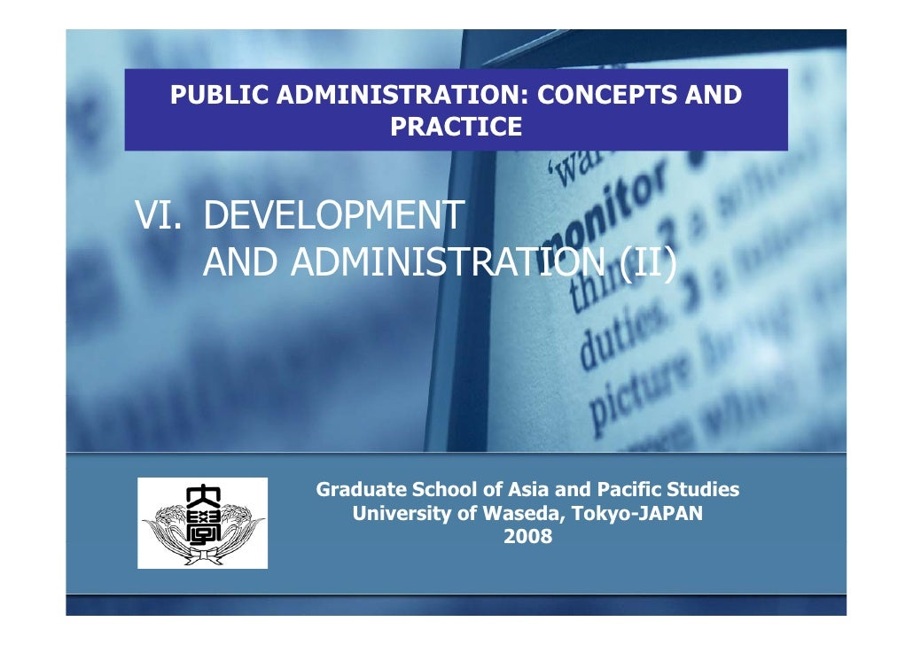 PUBLIC ADMINISTRATION: CONCEPTS AND               PRACTICE   VI. DEVELOPMENT     AND ADMINISTRATION (II)              Grad...