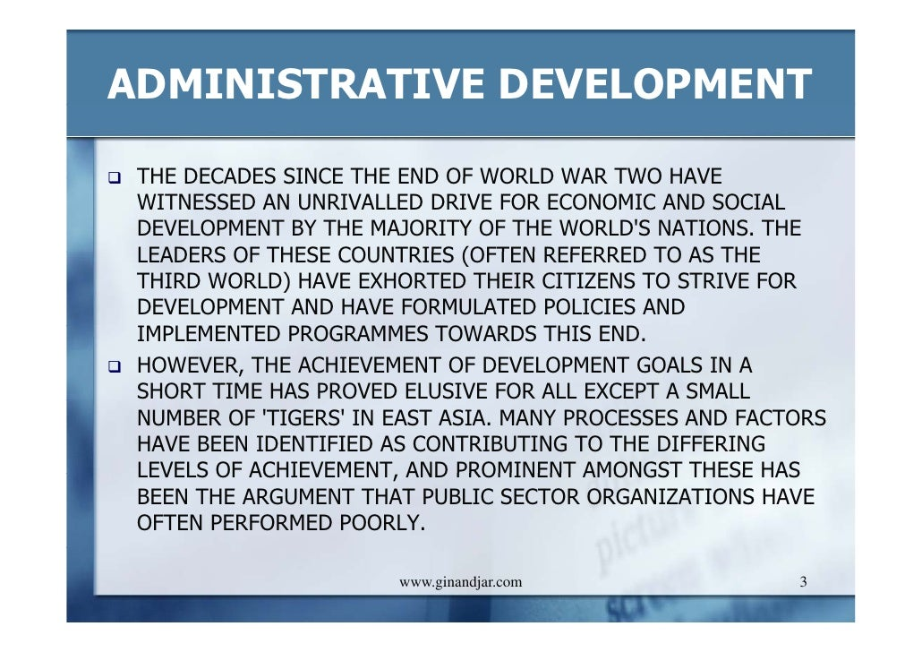 development administration Development administration is concerned with plans, policies, programmes and projects which focuses on nation building and socio-economic development it aims to achieve socio-economic goals .