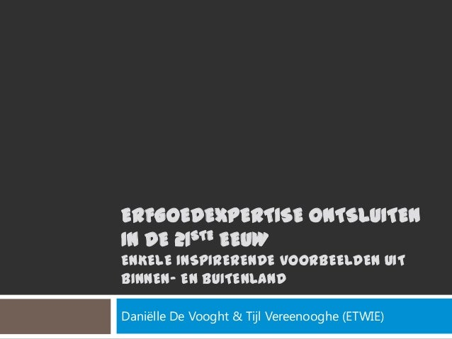 ERFGOEDEXPERTISE ONTSLUITENIN DE 21STE EEUWENKELE INSPIRERENDE VOORBEELDEN UITBINNEN- EN BUITENLANDDaniëlle De Vooght & Ti...