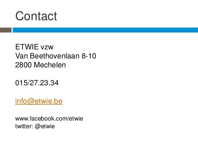 ContactETWIE vzwVan Beethovenlaan 8-102800 Mechelen015/27.23.34info@etwie.bewww.facebook.com/etwietwitter: @etwie