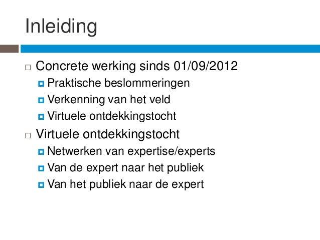 Inleiding   Concrete werking sinds 01/09/2012     Praktische  beslommeringen     Verkenning van het veld     Virtuele ...