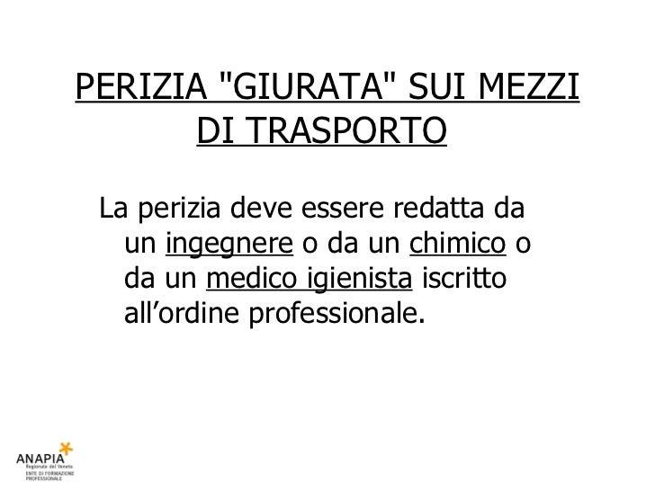 """PERIZIA """"GIURATA"""" SUI MEZZI DI TRASPORTO   La perizia deve essere redatta da un  ingegnere  o da un  chimico  o ..."""