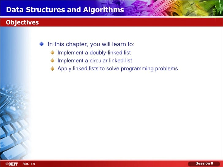 Data Structures and AlgorithmsObjectives                In this chapter, you will learn to:                   Implement a ...