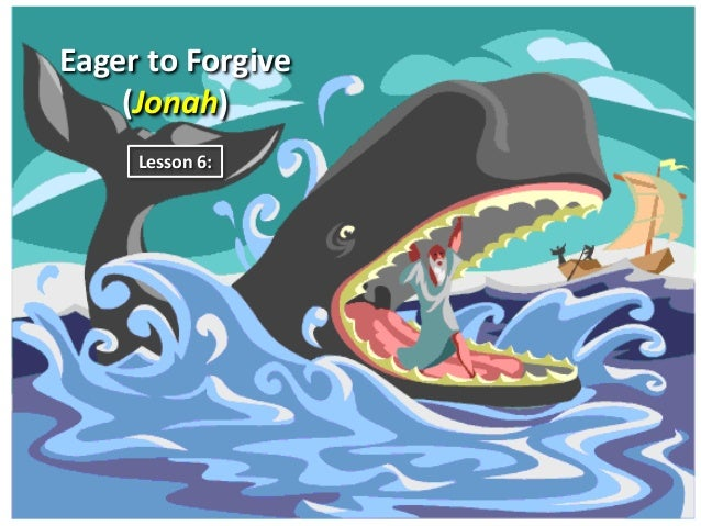 Eager to Forgive (Jonah) Lesson 6:
