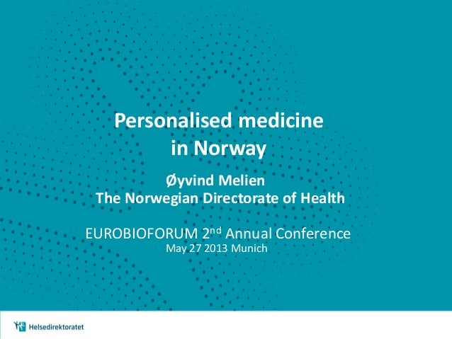 Personalised medicinein NorwayØyvind MelienThe Norwegian Directorate of HealthEUROBIOFORUM 2nd Annual ConferenceMay 27 201...