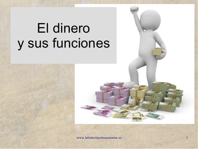 www.lahistoriayotroscuentos.es 1 El dinero y sus funciones