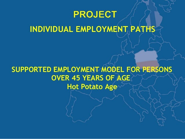 INDIVIDUAL EMPLOYMENT PATHSSUPPORTED EMPLOYMENT MODEL FOR PERSONS         OVER 45 YEARS OF AGE             Hot Potato Age