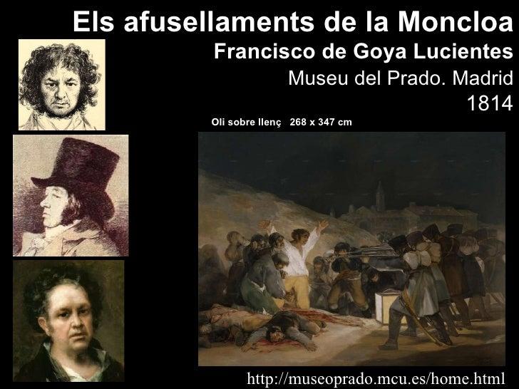 http://museoprado.mcu.es/home.html Els afusellaments de la Moncloa Francisco de Goya Lucientes Museu  del Prado. Madrid 18...
