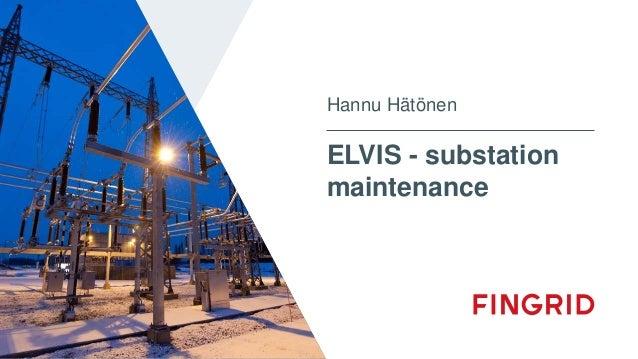 ELVIS - substation maintenance Hannu Hätönen