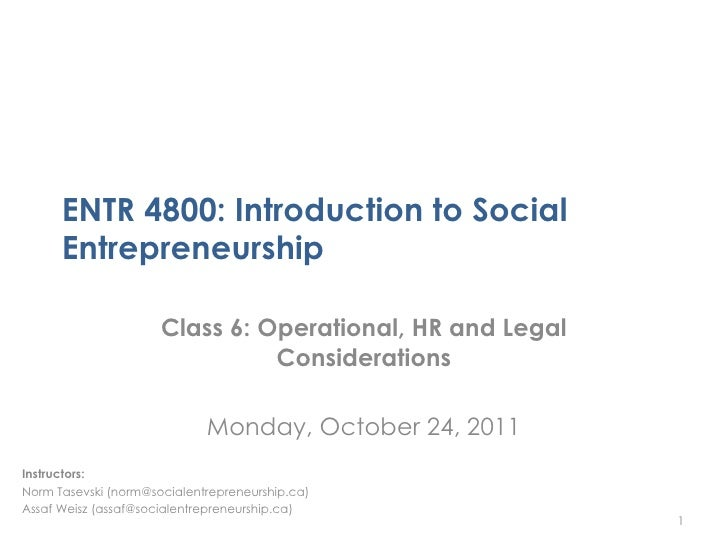 ENTR 4800: Introduction to Social      Entrepreneurship                      Class 6: Operational, HR and Legal           ...