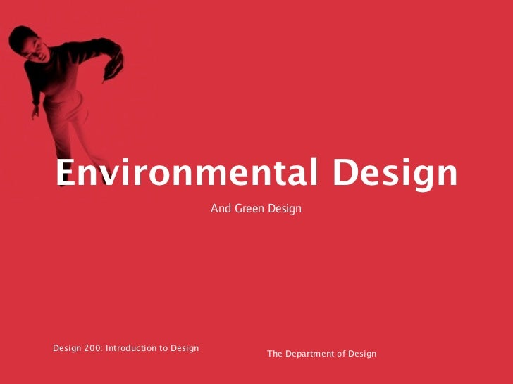 Environmental Design                                     And Green DesignDesign 200: Introduction to Design               ...